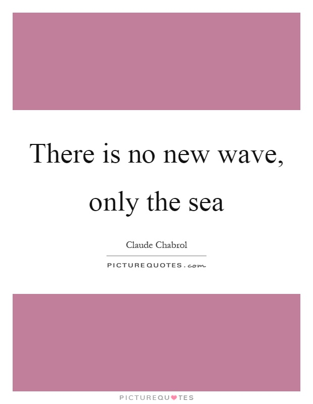 There is no new wave, only the sea Picture Quote #1
