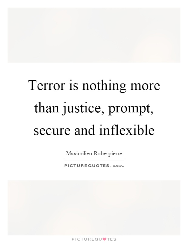 inflexible. terror is nothing more than justice, prompt, secure and inflexible picture quote #1