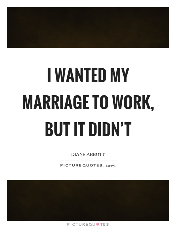 I wanted my marriage to work, but it didn't Picture Quote #1