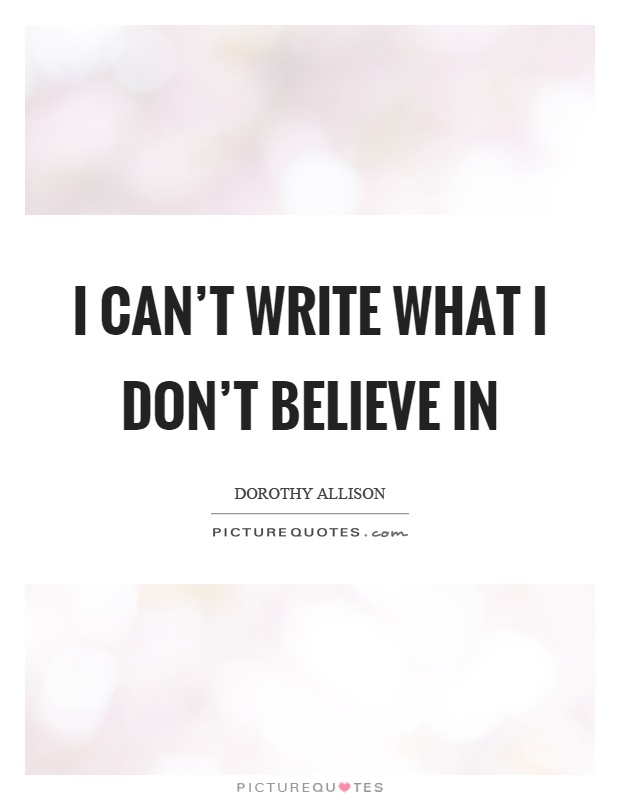 I can't write what I don't believe in Picture Quote #1