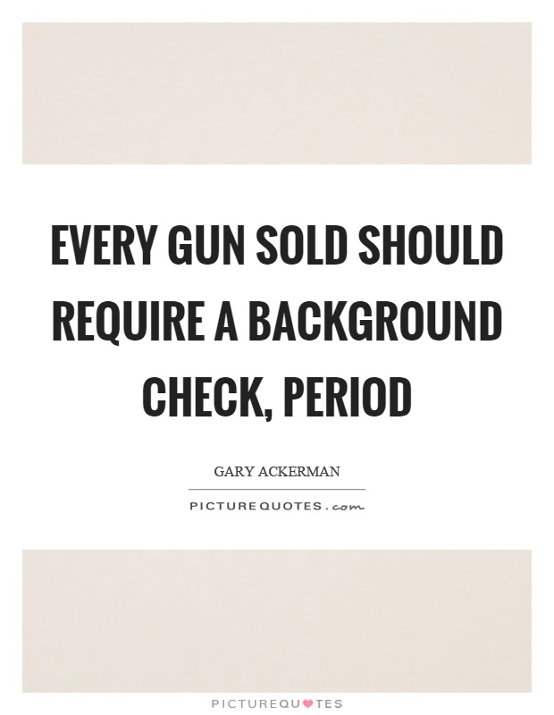 Every gun sold should require a background check, period Picture Quote #1