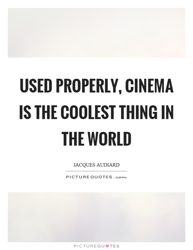 Used properly, cinema is the coolest thing in the world Picture Quote #1