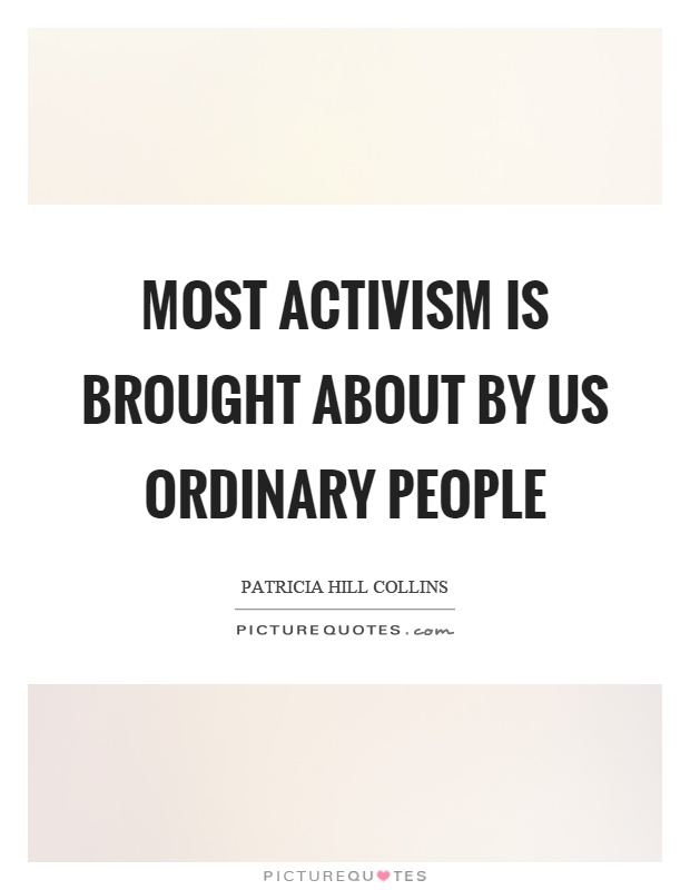 Most activism is brought about by us ordinary people Picture Quote #1