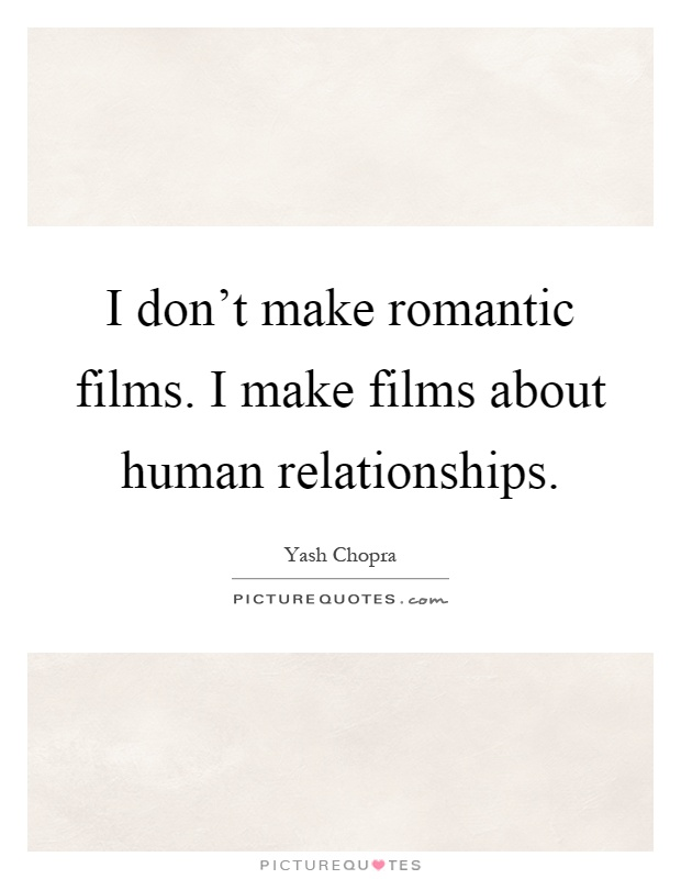 I don't make romantic films. I make films about human relationships Picture Quote #1