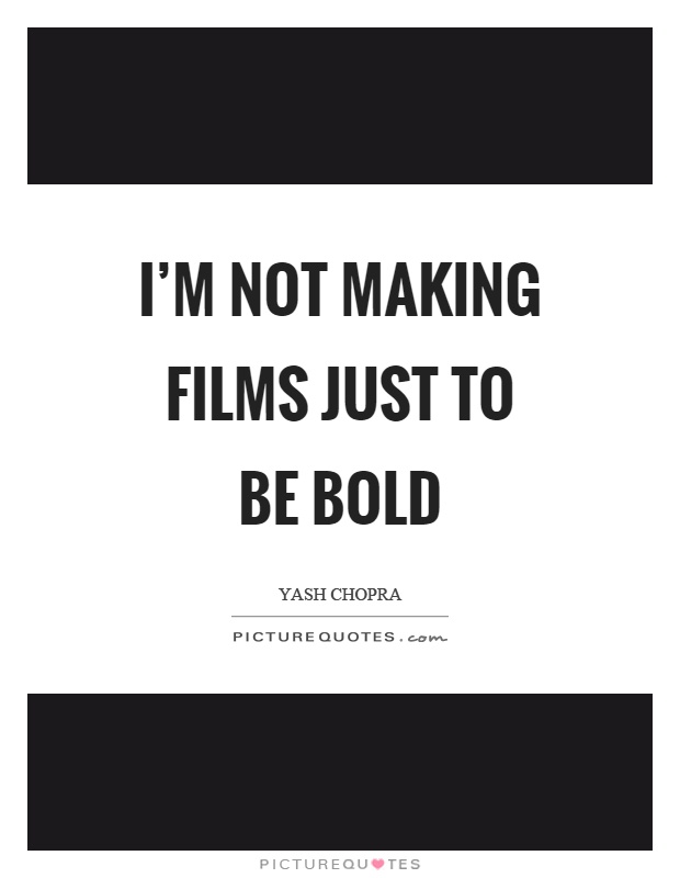 I'm not making films just to be bold Picture Quote #1