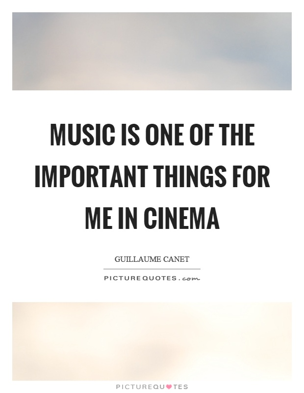 Music is one of the important things for me in cinema Picture Quote #1