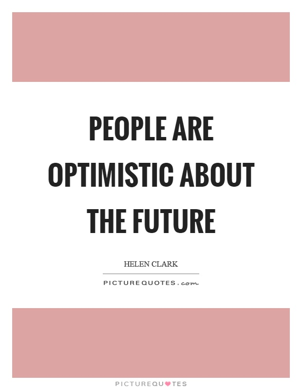 People are optimistic about the future Picture Quote #1