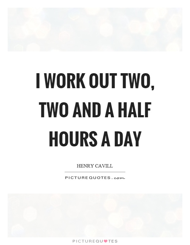 I work out two, two and a half hours a day Picture Quote #1