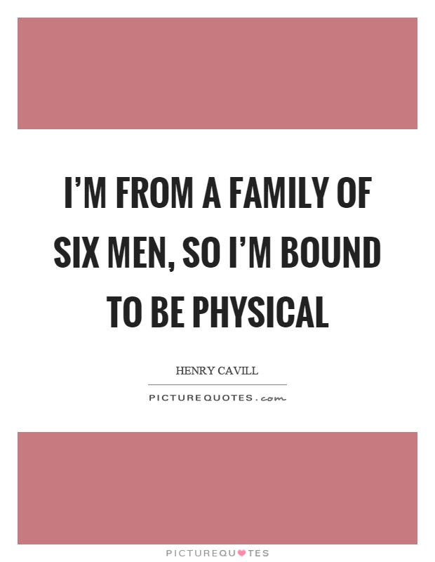 I'm from a family of six men, so I'm bound to be physical Picture Quote #1