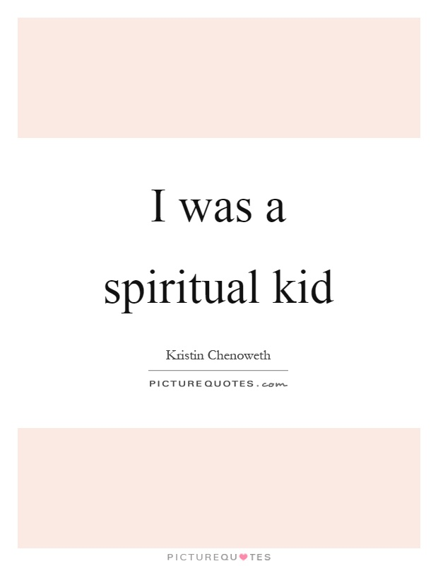 I was a spiritual kid Picture Quote #1
