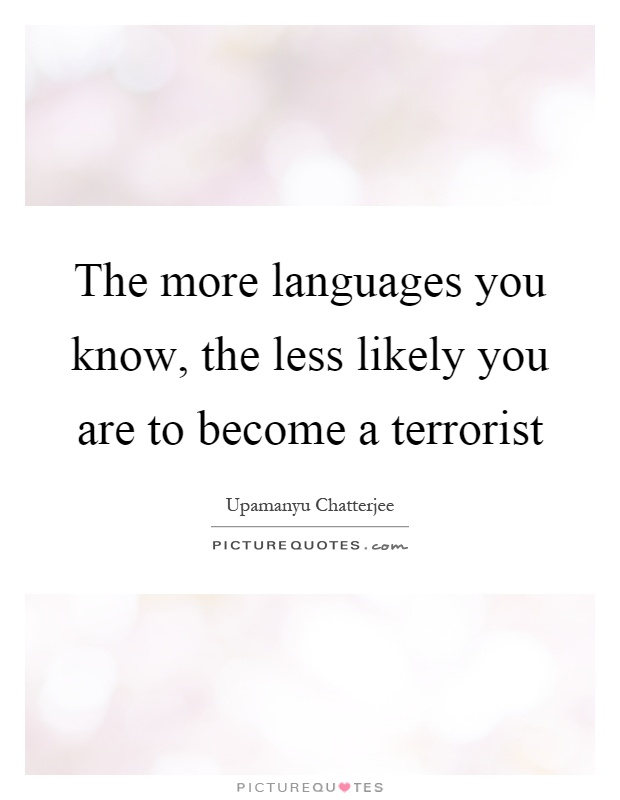 The more languages you know, the less likely you are to become a terrorist Picture Quote #1