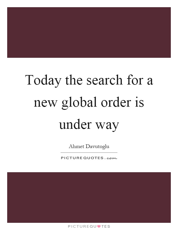 Today the search for a new global order is under way Picture Quote #1