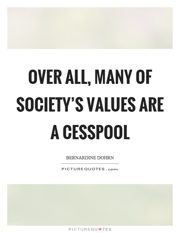 Over all, many of society's values are a cesspool Picture Quote #1