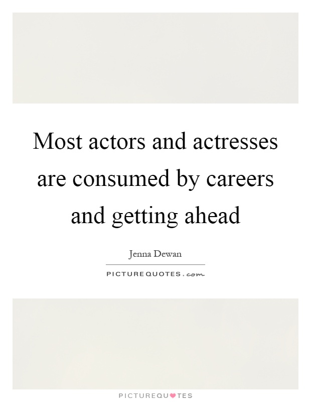 Most actors and actresses are consumed by careers and getting ahead Picture Quote #1