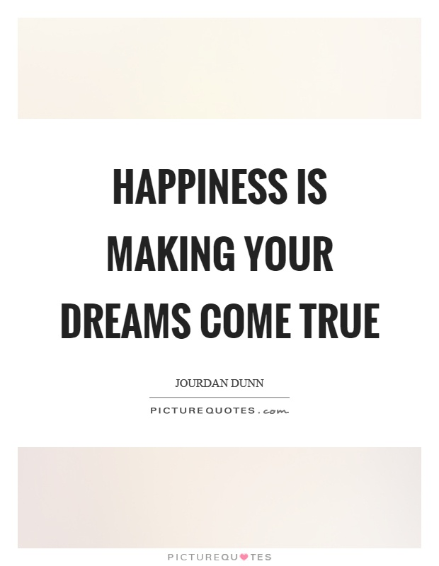 Happiness is making your dreams come true Picture Quote #1