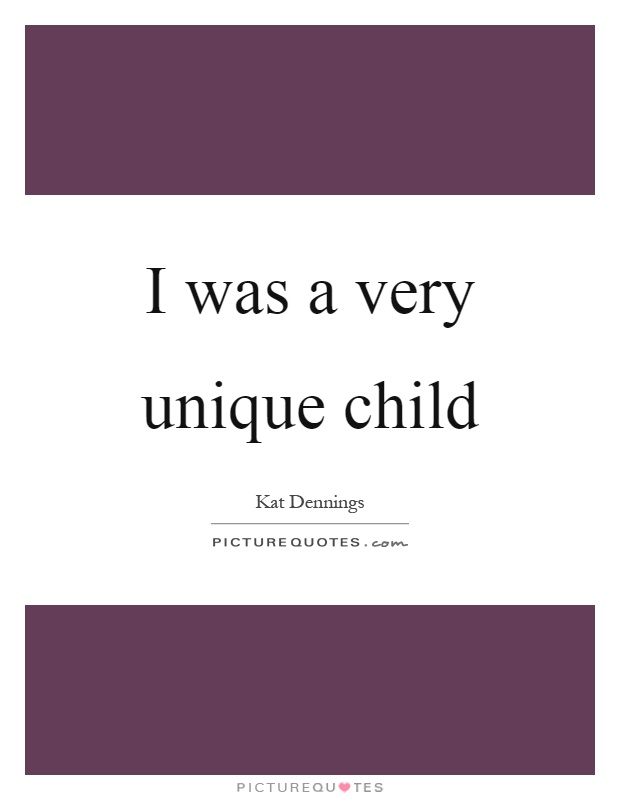 I was a very unique child Picture Quote #1