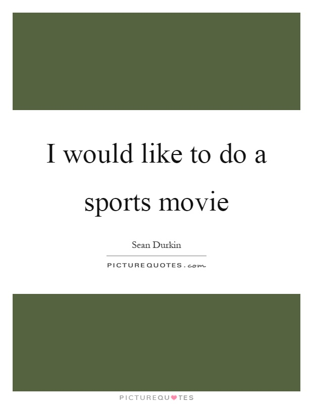 I would like to do a sports movie Picture Quote #1