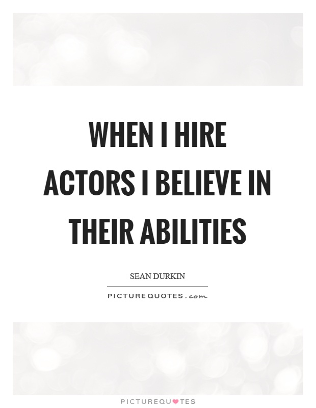 When I hire actors I believe in their abilities Picture Quote #1