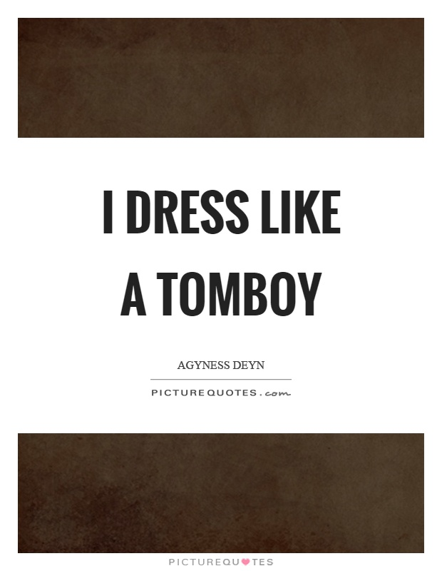 I dress like a tomboy Picture Quote #1