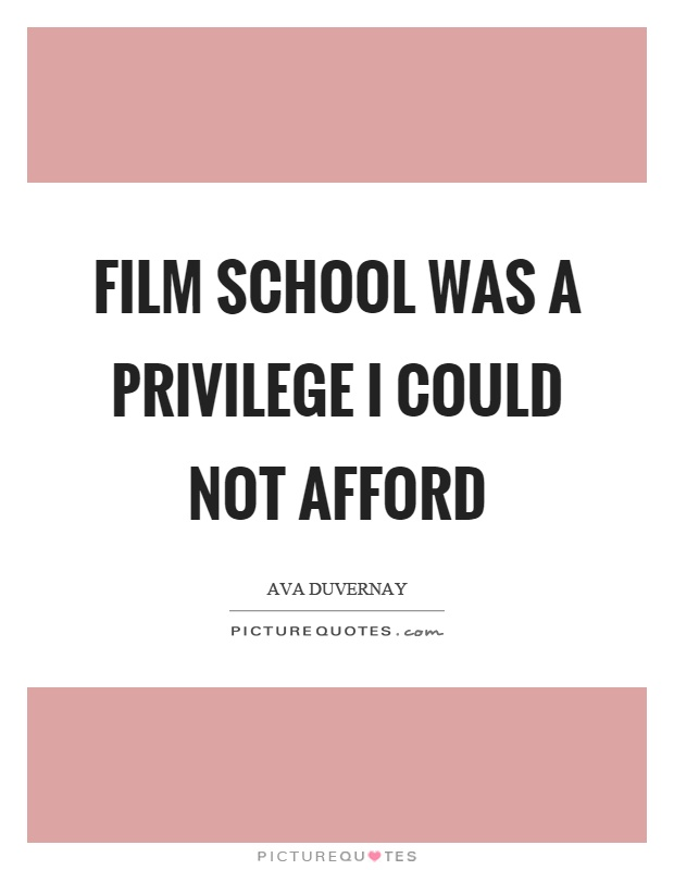 Film school was a privilege I could not afford Picture Quote #1