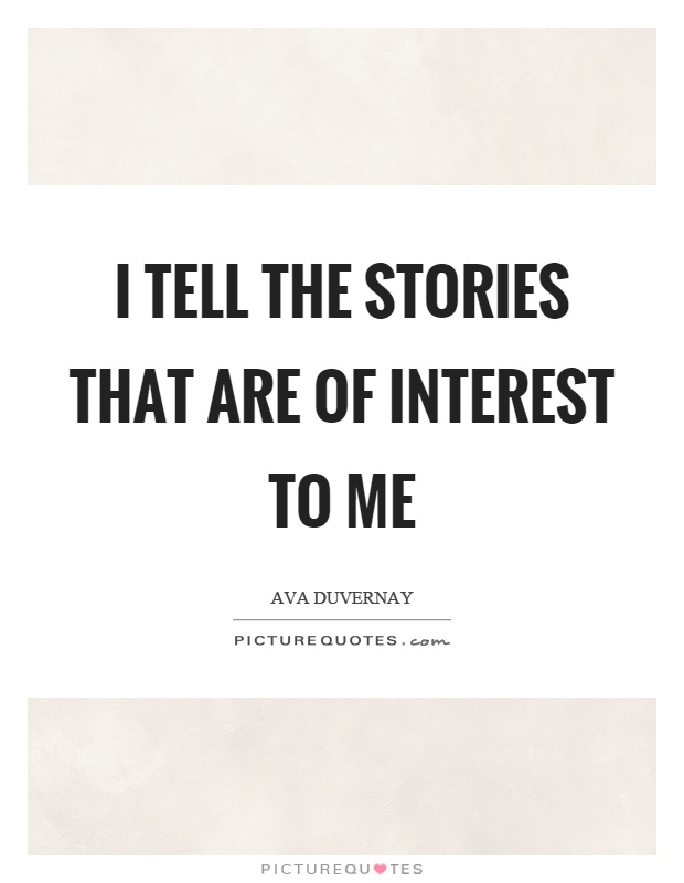 I tell the stories that are of interest to me Picture Quote #1