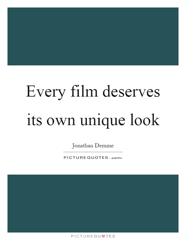 Every film deserves its own unique look Picture Quote #1