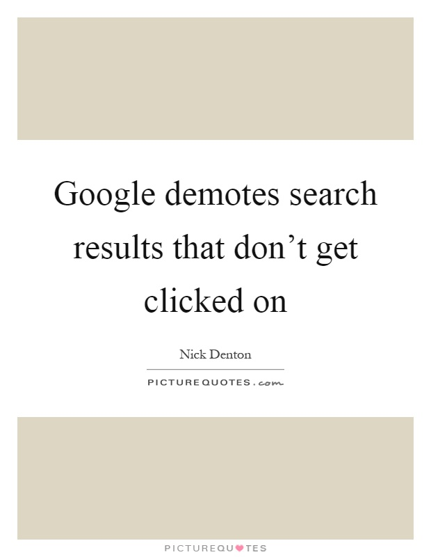 Google demotes search results that don't get clicked on Picture Quote #1