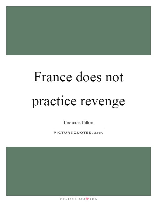 France does not practice revenge Picture Quote #1