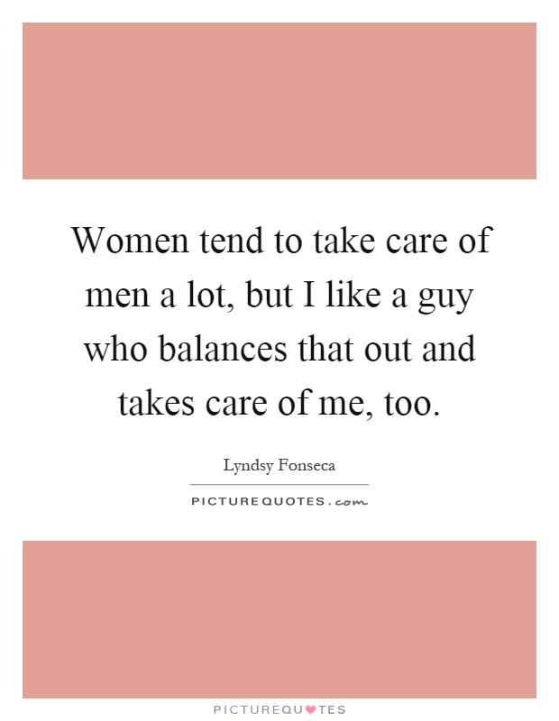 Women Tend To Take Care Of Men A Lot But I Like A Guy Who