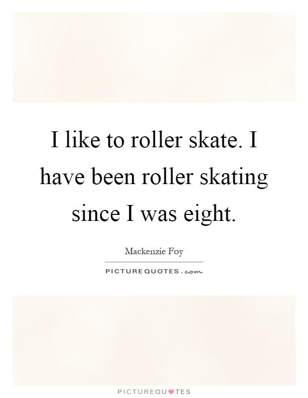 I like to roller skate. I have been roller skating since I ...