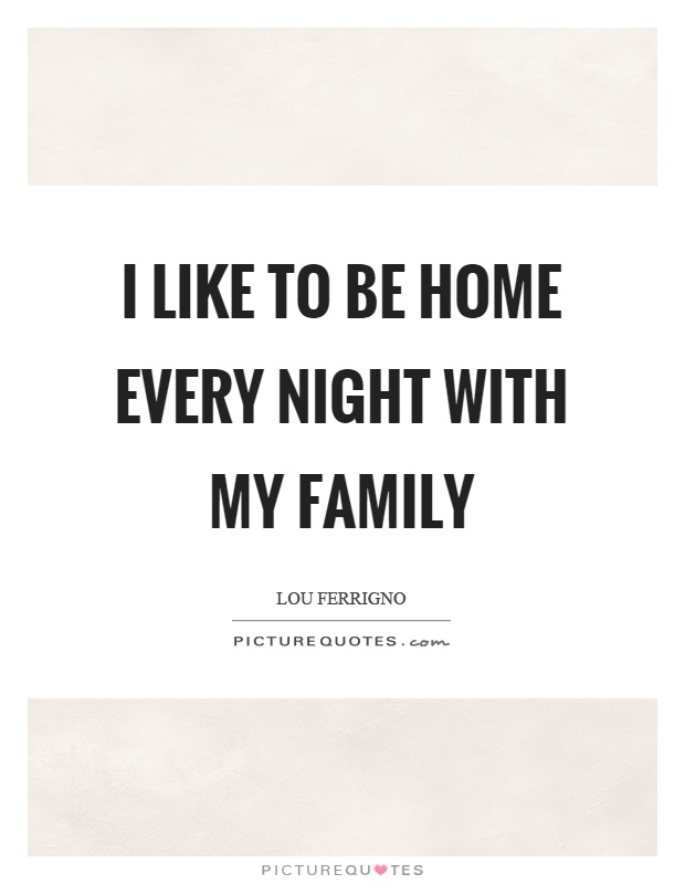I like to be home every night with my family Picture Quote #1
