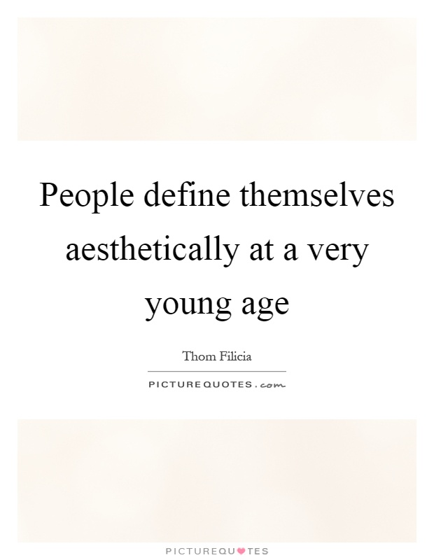 People define themselves aesthetically at a very young age Picture Quote #1