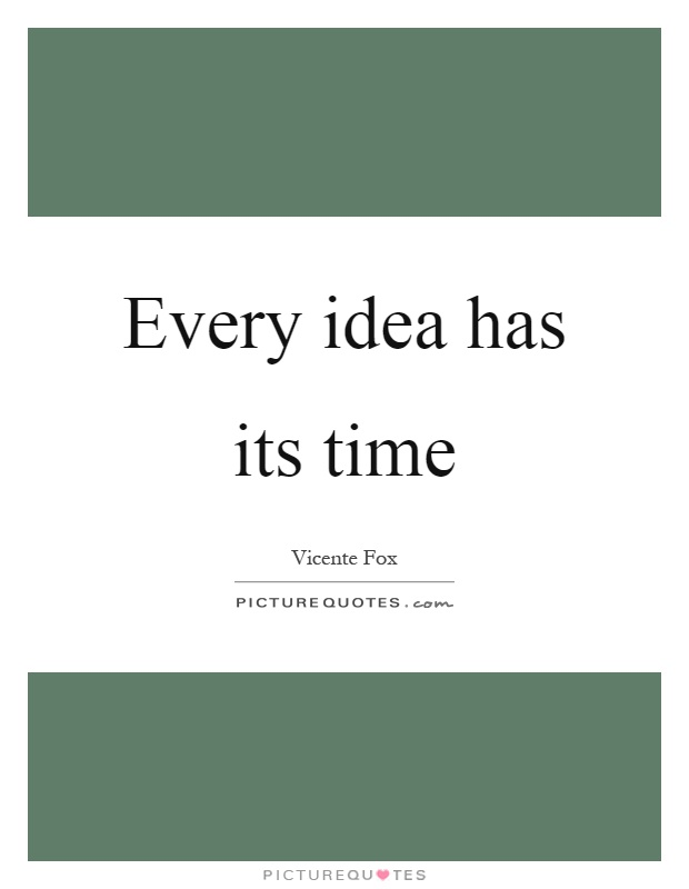 Every idea has its time Picture Quote #1