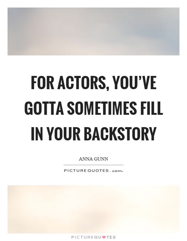 For actors, you've gotta sometimes fill in your backstory Picture Quote #1