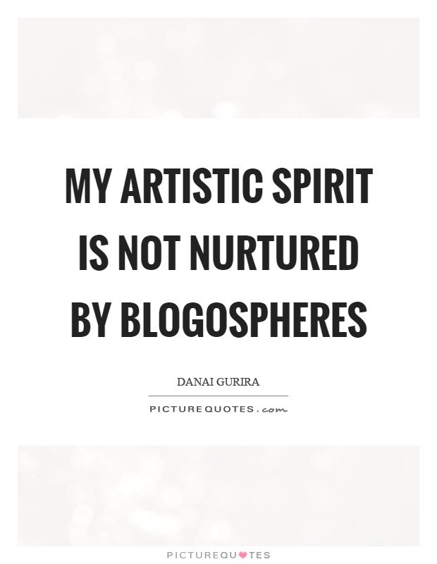 My artistic spirit is not nurtured by blogospheres Picture Quote #1