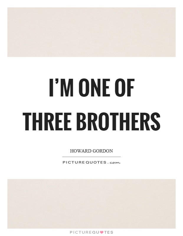 I'm one of three brothers Picture Quote #1