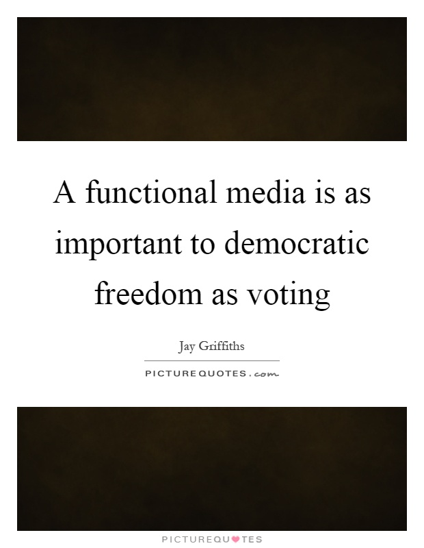 A functional media is as important to democratic freedom as voting Picture Quote #1
