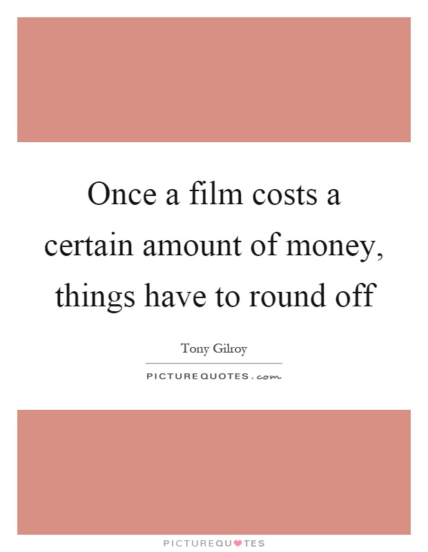 Once a film costs a certain amount of money, things have to round off Picture Quote #1