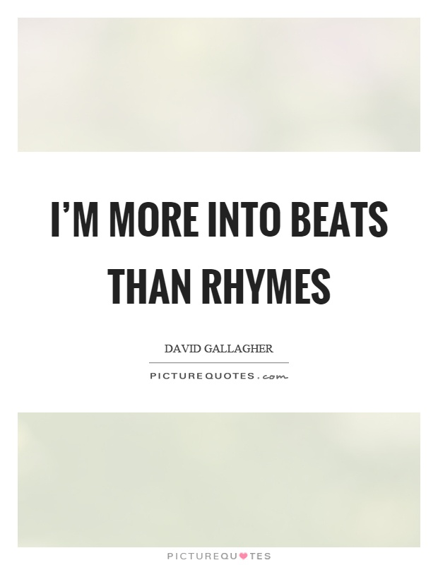 I'm more into beats than rhymes Picture Quote #1