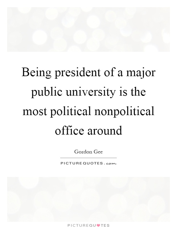 Being president of a major public university is the most political nonpolitical office around Picture Quote #1