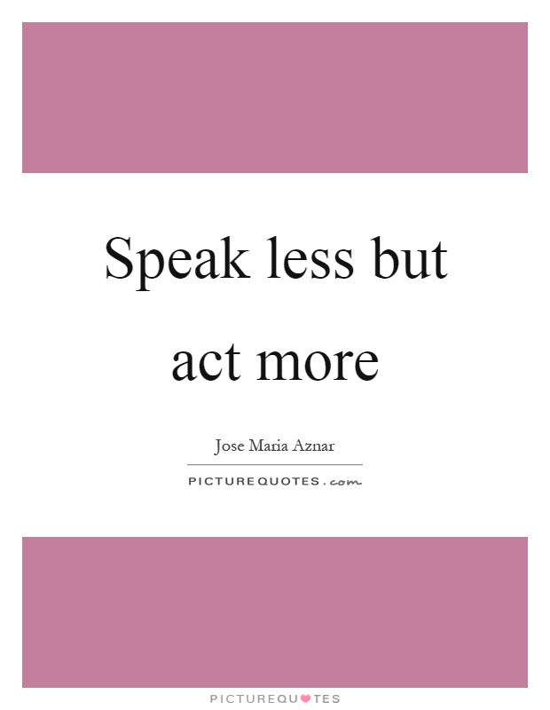 Speak less but act more Picture Quote #1