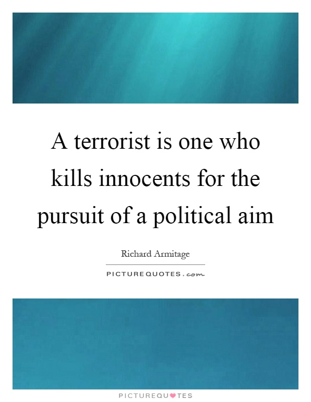 A terrorist is one who kills innocents for the pursuit of a political aim Picture Quote #1