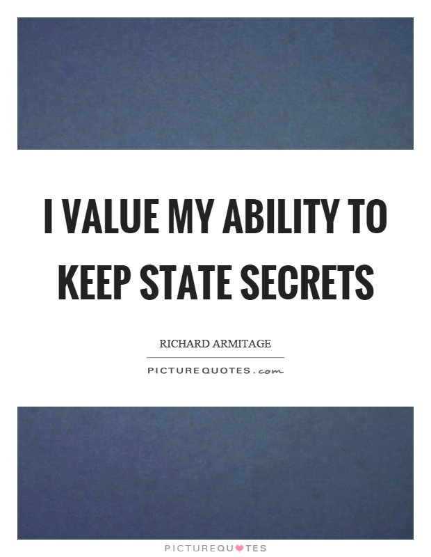 I value my ability to keep state secrets Picture Quote #1