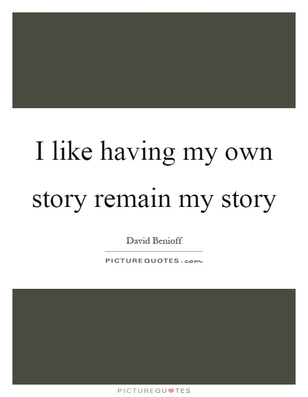I like having my own story remain my story Picture Quote #1