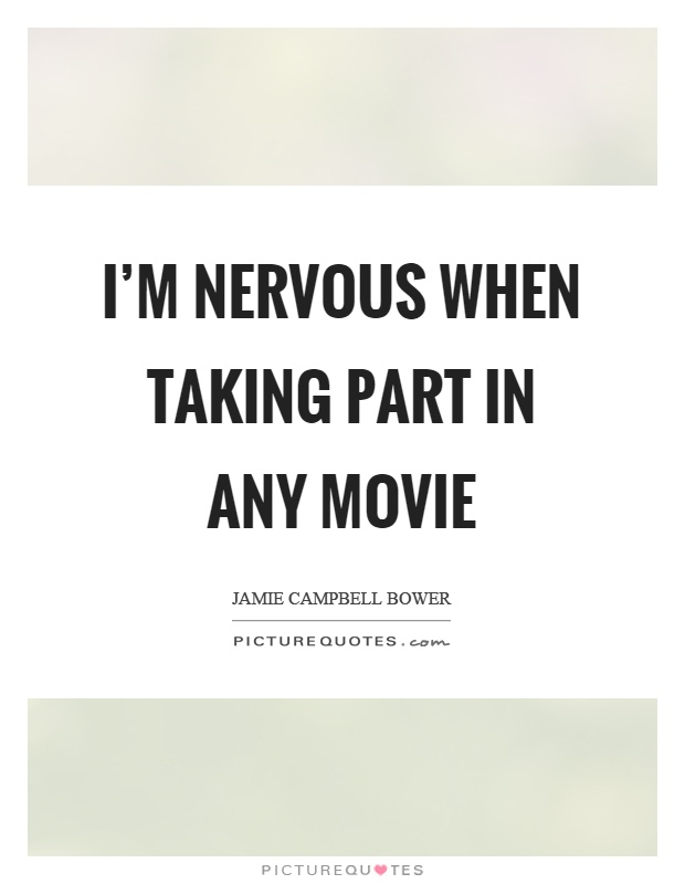 I'm nervous when taking part in any movie Picture Quote #1