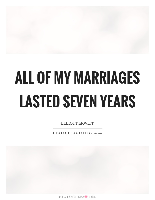 All of my marriages lasted seven years Picture Quote #1