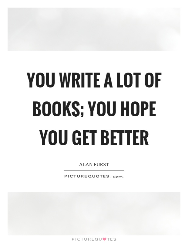 You write a lot of books; you hope you get better Picture Quote #1