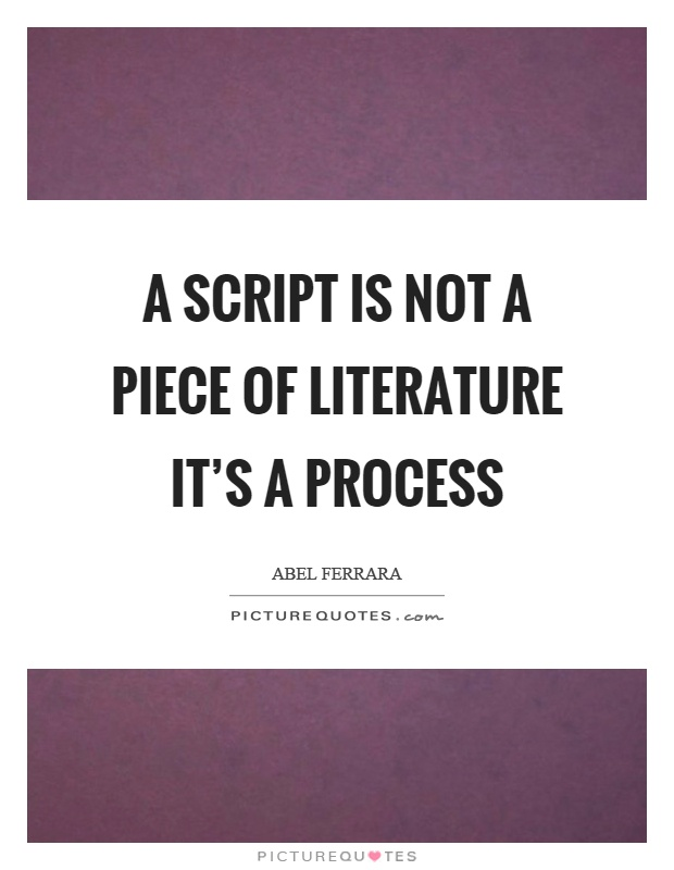 A script is not a piece of literature it's a process Picture Quote #1