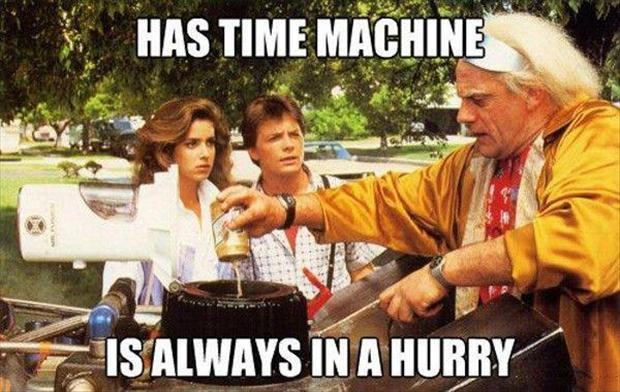 Has time machine. Is always in a hurry Picture Quote #1