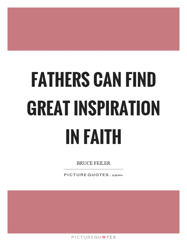 Fathers can find great inspiration in faith Picture Quote #1